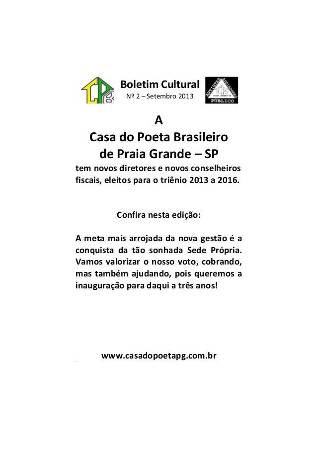 Boletim Cultural Nº 2 – Setembro 2013 A Casa do Poeta Brasileiro de Praia Grande – SP tem novos diretores e novos conselhe...