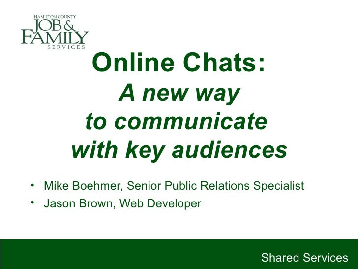 Online Chats:   A new way  to communicate  with key audiences <ul><li>Mike Boehmer, Senior Public Relations Specialist </l...