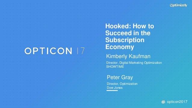 opticon2017 Kimberly Kaufman Director, Digital Marketing Optimization SHOWTIME Peter Gray Director, Optimization Dow Jones...