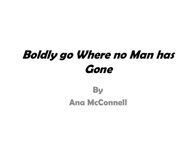 Boldly go Where no Man has Gone By Ana McConnell