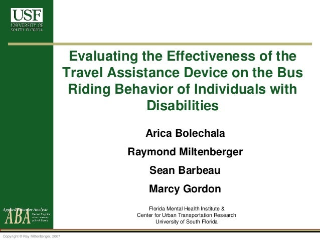 Copyright © Ray Miltenberger, 2007 Evaluating the Effectiveness of the Travel Assistance Device on the Bus Riding Behavior...