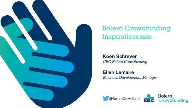 Member of the KBC group Bolero Crowdfunding Inspiratiesessie Koen Schrever CEO Bolero Crowdfunding Ellen Lemaire Business ...