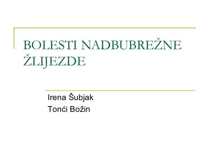 BOLESTI NADBUBREŽNE ŽLIJEZDE  Irena Šubjak  Tonći Božin