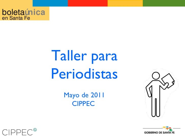 Taller para Periodistas Mayo de 2011 CIPPEC  boleta única en Santa Fe