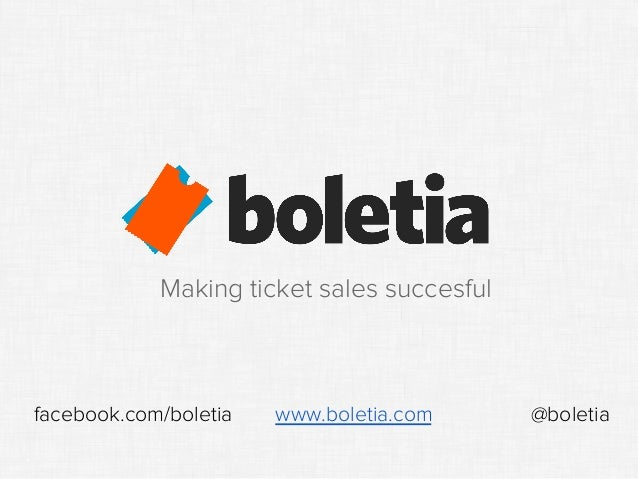 Making ticket sales succesful facebook.com/boletia www.boletia.com @boletia