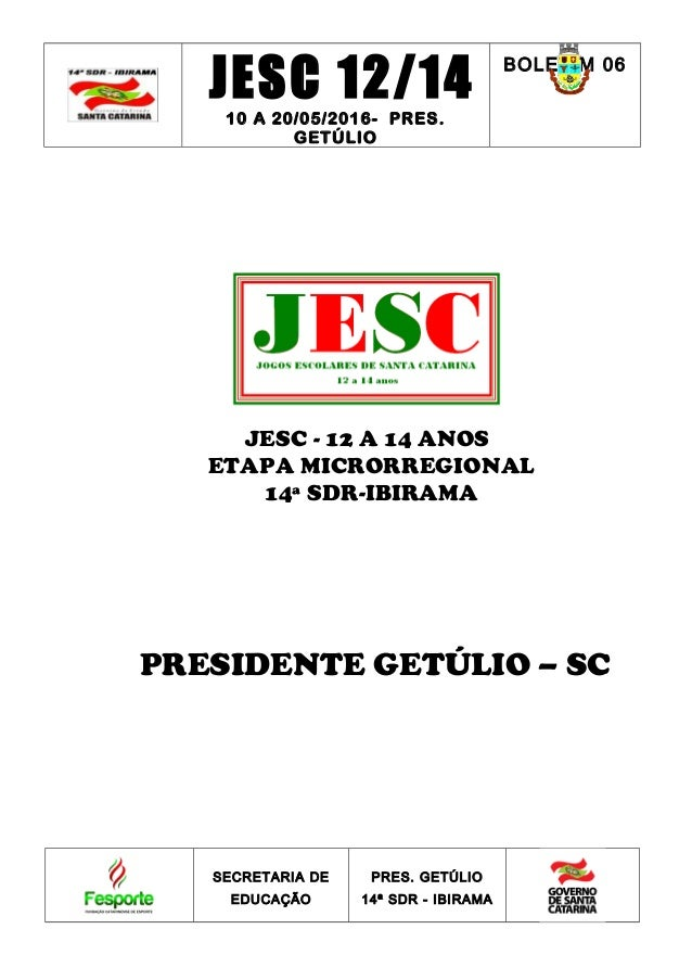 JESC 12/1410 A 20/05/2016- PRES. GETÚLIO BOLETIM 06 JESC - 12 A 14 ANOS ETAPA MICRORREGIONAL 14ª SDR-IBIRAMA PRESIDENTE GE...