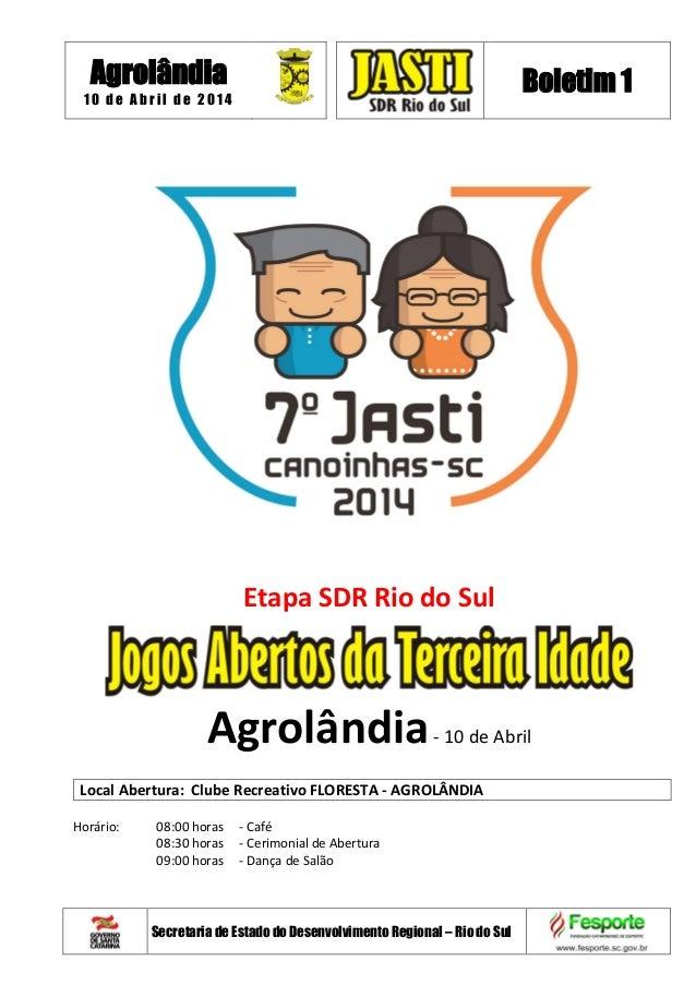 Agrolândia 1 0 d e A b r i l d e 2 0 1 4 Boletim 1 Secretaria de Estado do Desenvolvimento Regional – Rio do Sul Etapa SDR...