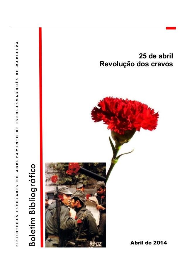 25 de abril Revolução dos cravos Abril de 2014 BoletimBibliográfico BIBLIOTECASESCOLARESDOAGRUPAMENTODEESCOLASMARQUÊSDEMAR...