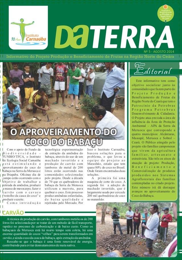 Com o apoio do Fundo da  B i o d i v e r s i d a d e –  FUNBIO/TFCA, o Instituto  de Ecologia Social Carnaúba  e s t á e s...