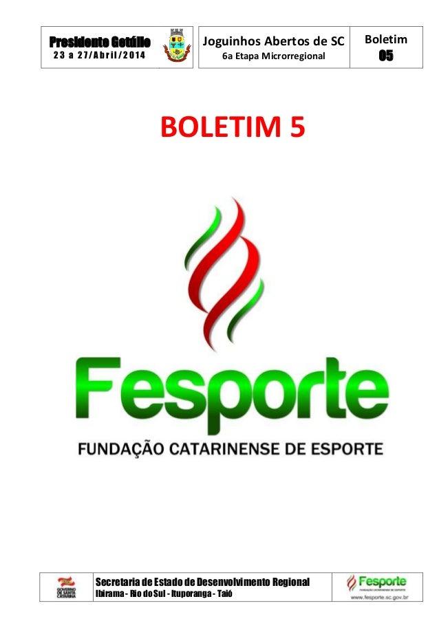 Presidente Getúlio 2 3 a 2 7 / A b r i l/ 2 0 1 4 Joguinhos Abertos de SC 6a Etapa Microrregional Boletim 05 Secretaria de...
