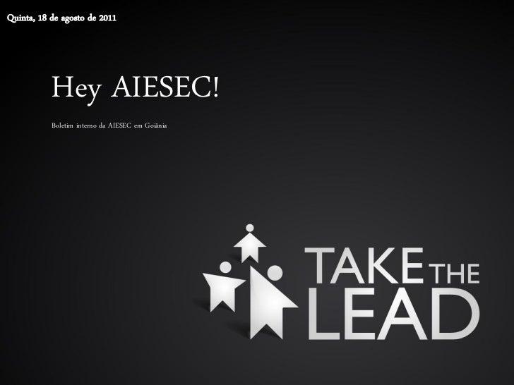 Quinta, 18 de agosto de 2011           Hey AIESEC!           Boletim interno da AIESEC em Goiânia