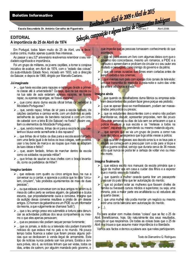EDITORIAL A importância do 25 de Abril de 1974 Em Portugal, todos falam muito do 25 de Abril, uns a favor, outros contra, ...