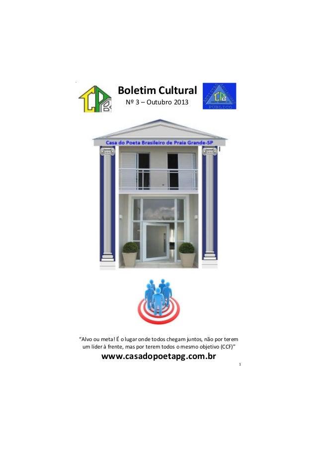 """M Boletim Cultural Nº 3 – Outubro 2013 """"Alvo ou meta! É o lugar onde todos chegam juntos, não por terem um líder à frente,..."""