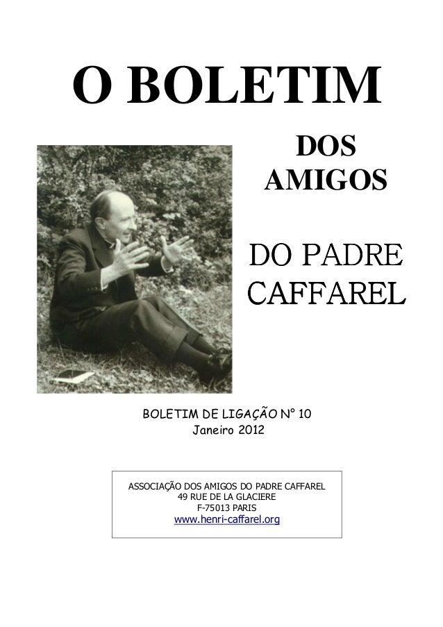 O BOLETIM BOLETIM DE LIGAÇÃO N° 10 Janeiro 2012 ASSOCIAÇÃO DOS AMIGOS DO PADRE CAFFAREL 49 RUE DE LA GLACIERE F-75013 PARI...