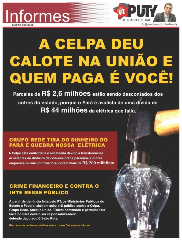 Informes  EDIÇÃO ESPECIAL   A CELPA DEUCALOTE NA UNIÃO EQUEM PAGA É VOCÊ!   Parcelas de R$                2,6 milhões estã...
