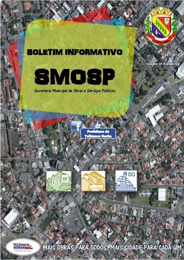 BOLETIM INFORMATIVO SMOSPSecretaria Municipal de Obras e Serviços Públicos SET/2015 Volume 01/Edição 08 MAIS OBRAS PARA TO...