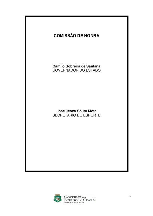 2 COMISSÃO DE HONRA Camilo Sobreira de Santana GOVERNADOR DO ESTADO José Jeová Souto Mota SECRETARIO DO ESPORTE