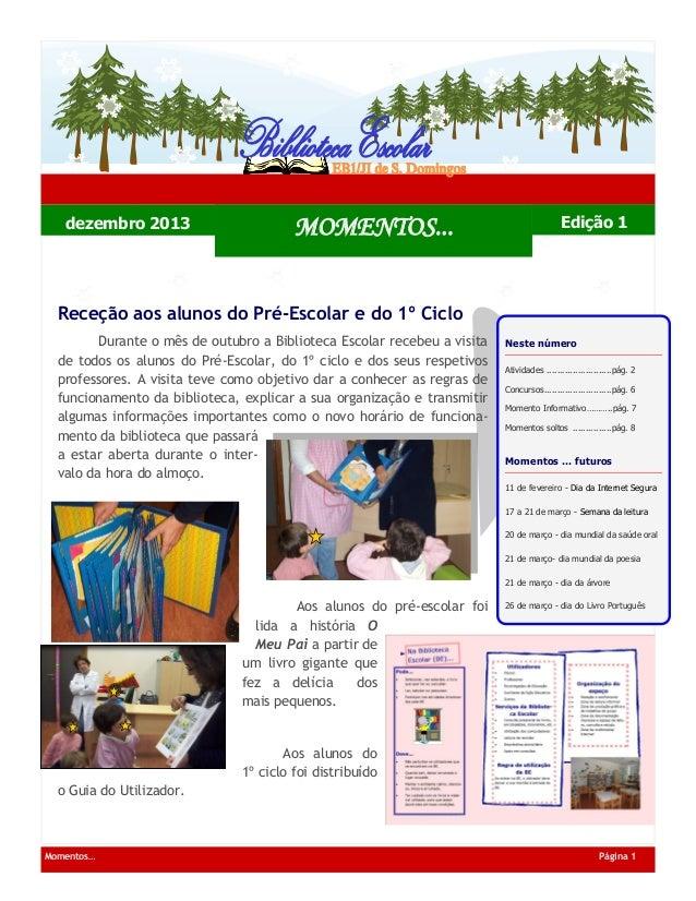 dezembro 2013  MOMENTOS...  Edição 1  Receção aos alunos do Pré-Escolar e do 1º Ciclo Durante o mês de outubro a Bibliotec...