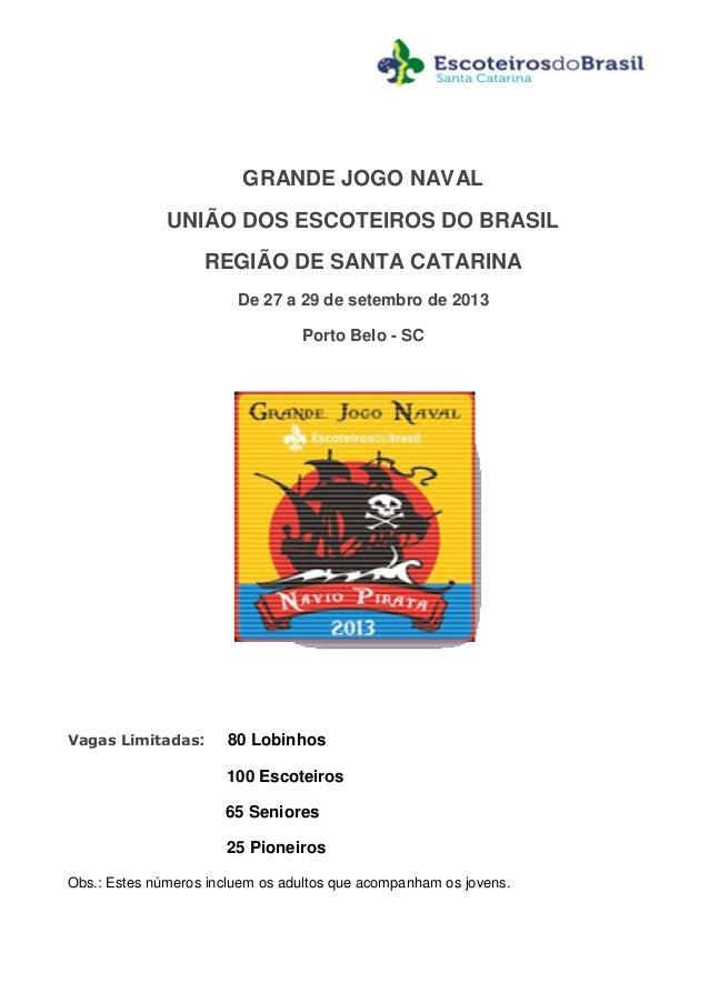 GRANDE JOGO NAVALUNIÃO DOS ESCOTEIROS DO BRASILREGIÃO DE SANTA CATARINADe 27 a 29 de setembro de 2013Porto Belo - SCVagas ...