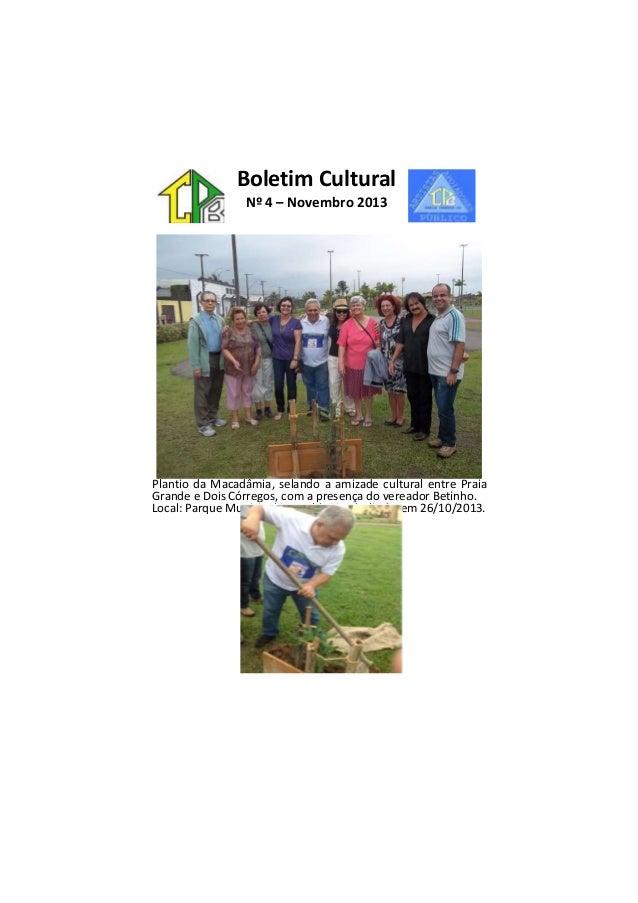 Boletim Cultural Nº 4 – Novembro 2013  Plantio da Macadâmia, selando a amizade cultural entre Praia Grande e Dois Córregos...