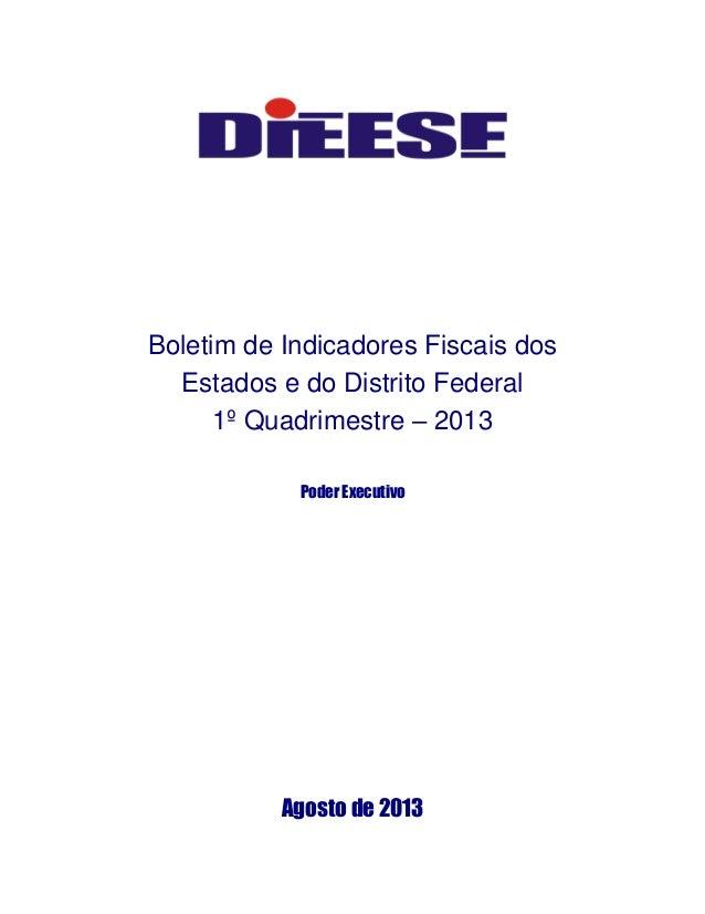 Boletim de Indicadores Fiscais dos Estados e do Distrito Federal 1º Quadrimestre – 2013 Poder Executivo Agosto de 2013