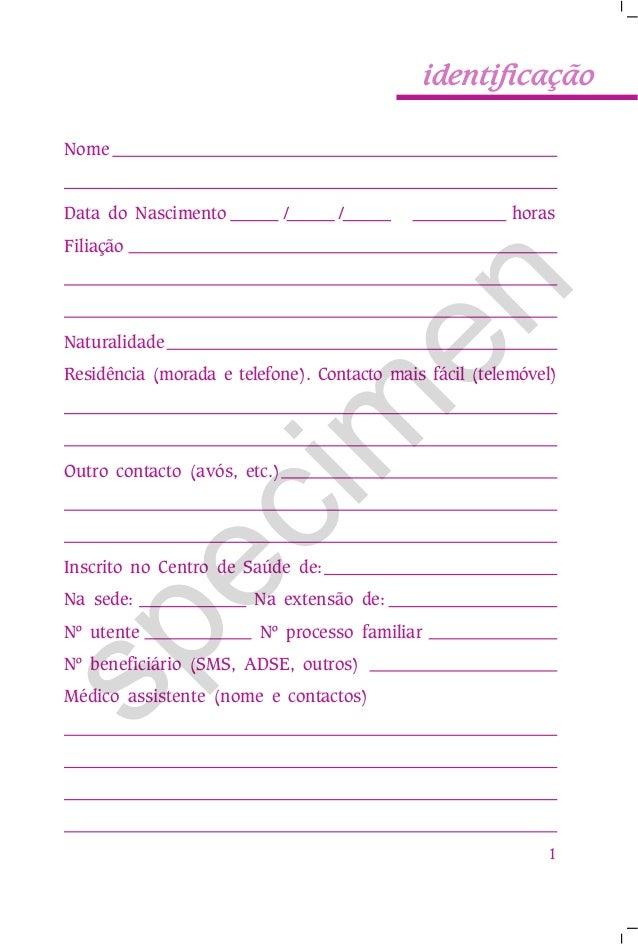 identificação Nome  Data do Nascimento  /  /  horas  en  Filiação  Naturalidade  ec im  Residência (morada e telefone). Co...