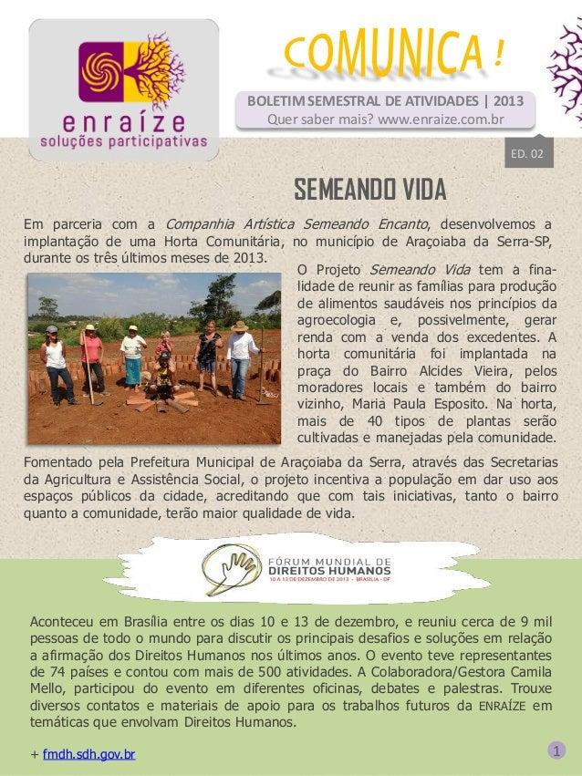 BOLETIM SEMESTRAL DE ATIVIDADES   2013 Quer saber mais? www.enraize.com.br ED. 02  SEMEANDO VIDA Em parceria com a Companh...