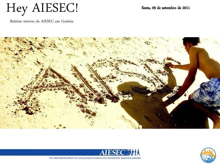Hey AIESEC!                            Sexta, 09 de setembro de 2011Boletim interno da AIESEC em Goiânia