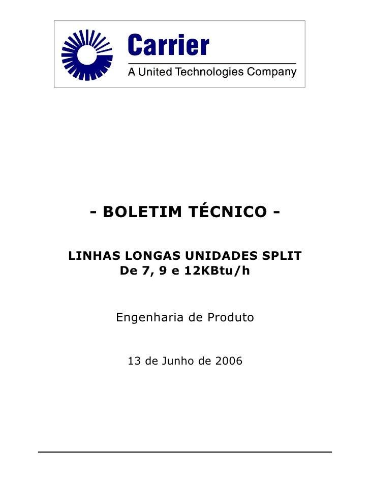 - BOLETIM TÉCNICO -  LINHAS LONGAS UNIDADES SPLIT       De 7, 9 e 12KBtu/h        Engenharia de Produto          13 de Jun...