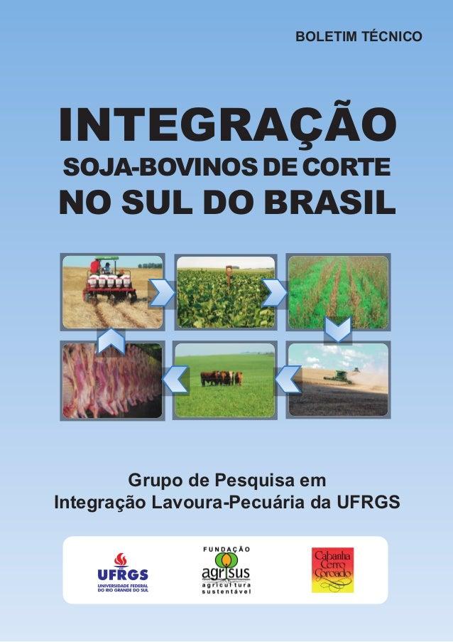 BOLETIM TÉCNICO Grupo de Pesquisa em Integração Lavoura-Pecuária da UFRGS INTEGRAÇÃO NO SUL DO BRASIL SOJA-BOVINOSDECORTE