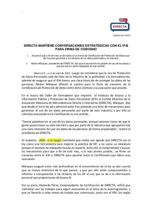 . Boletín 04/110413 DIRECTA MANTIENE CONVERSACIONES ESTRATÉGICAS CON EL IFAI PARA FIRMA DE CONVENIO Se prevé que a fin de ...