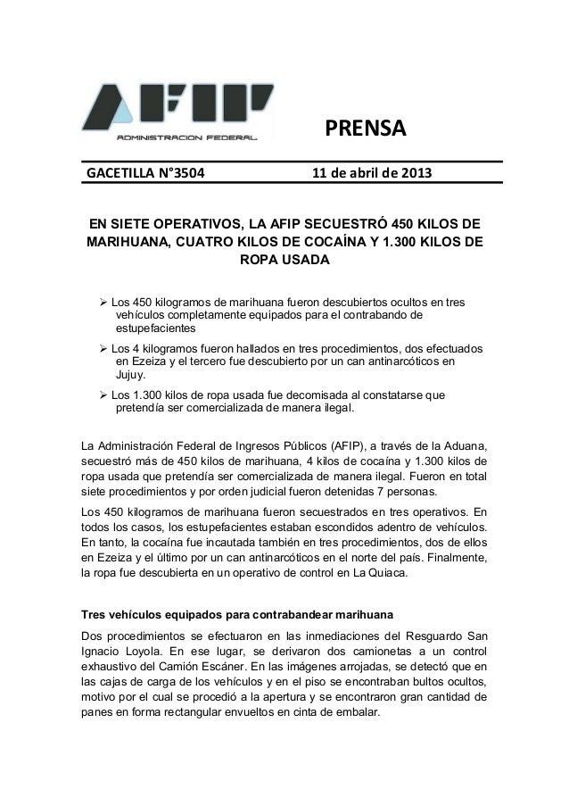 PRENSA GACETILLA N°3504                            11 de abril de 2013EN SIETE OPERATIVOS, LA AFIP SECUESTRÓ 450 KILOS DEM...
