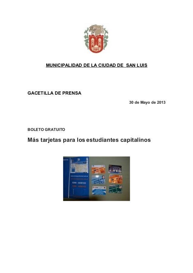 MUNICIPALIDAD DE LA CIUDAD DE SAN LUISGACETILLA DE PRENSA30 de Mayo de 2013BOLETO GRATUITOMás tarjetas para los estudiante...