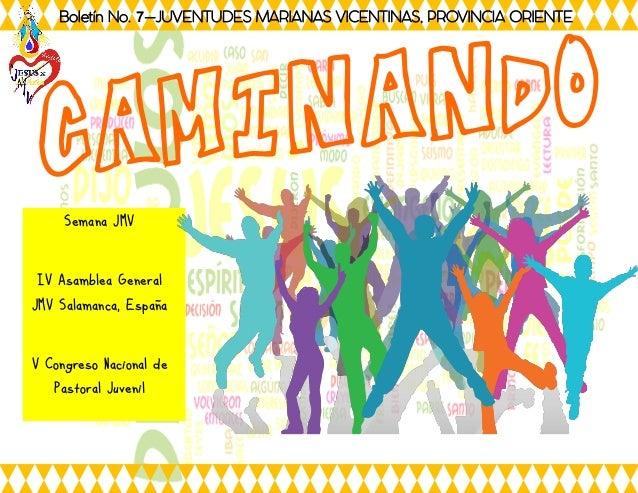 CAMINANDO Boletín No. 7—JUVENTUDES MARIANAS VICENTINAS, PROVINCIA ORIENTE Semana JMV IV Asamblea General JMV Salamanca, Es...