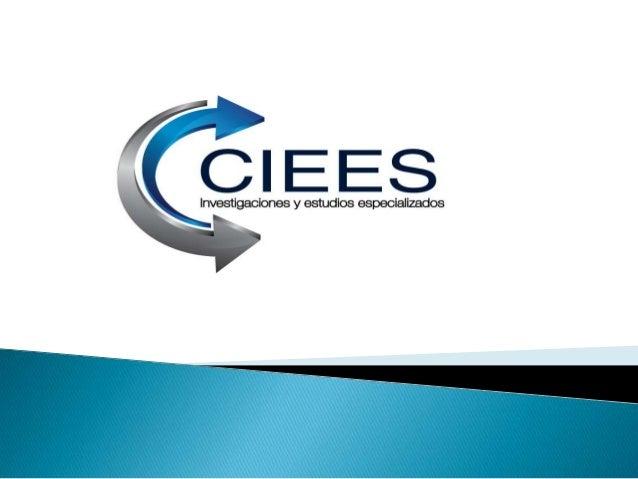    El Centro de Investigaciones y Estudios Especializados -CIEES,    es una empresa de investigación de mercado y opinión...