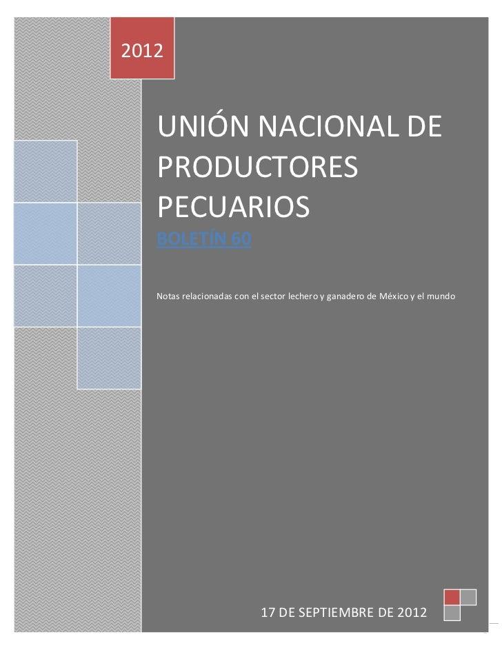 2012   UNIÓN NACIONAL DE   PRODUCTORES   PECUARIOS   BOLETÍN 60   Notas relacionadas con el sector lechero y ganadero de M...