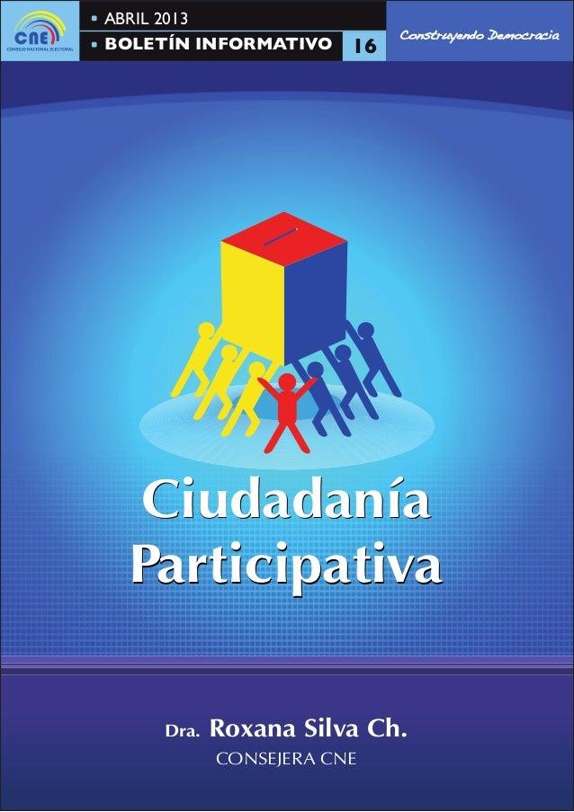 CiudadaníaParticipativaCiudadaníaParticipativaDra. Roxana Silva Ch.CONSEJERA CNEABRIL 2013BOLETÍN INFORMATIVOConstruyendo ...