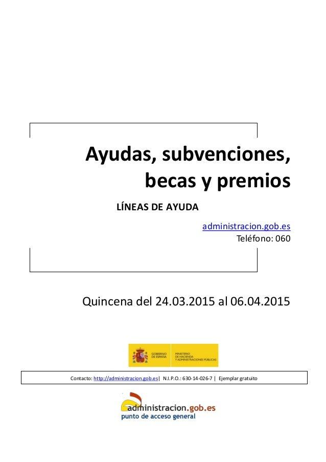 Ayudas, subvenciones, becas y premios LÍNEAS DE AYUDA administracion.gob.es Teléfono: 060 Quincena del 24.03.2015 al 06.04...