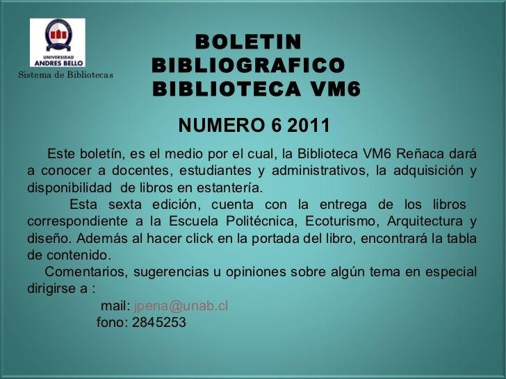 BOLETIN  BIBLIOGRAFICO  BIBLIOTECA VM6 NUMERO 6 2011 Este boletín, es el medio por el cual, la Biblioteca VM6 Reñaca dará ...