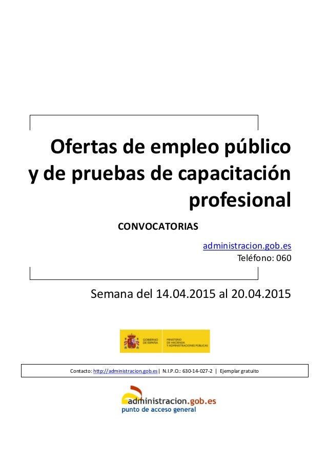 Ofertas de empleo público y de pruebas de capacitación profesional CONVOCATORIAS administracion.gob.es Teléfono: 060 Seman...