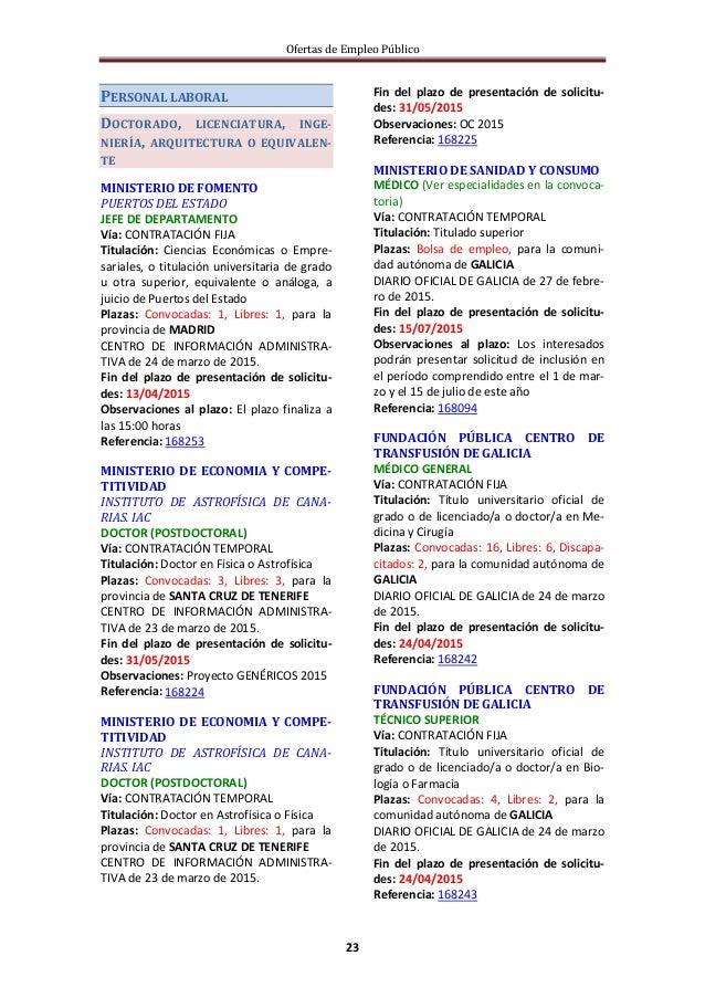 Ofertas de Empleo Público 23 PERSONAL LABORAL DOCTORADO, LICENCIATURA, INGE- NIERÍA, ARQUITECTURA O EQUIVALEN- TE MINISTER...