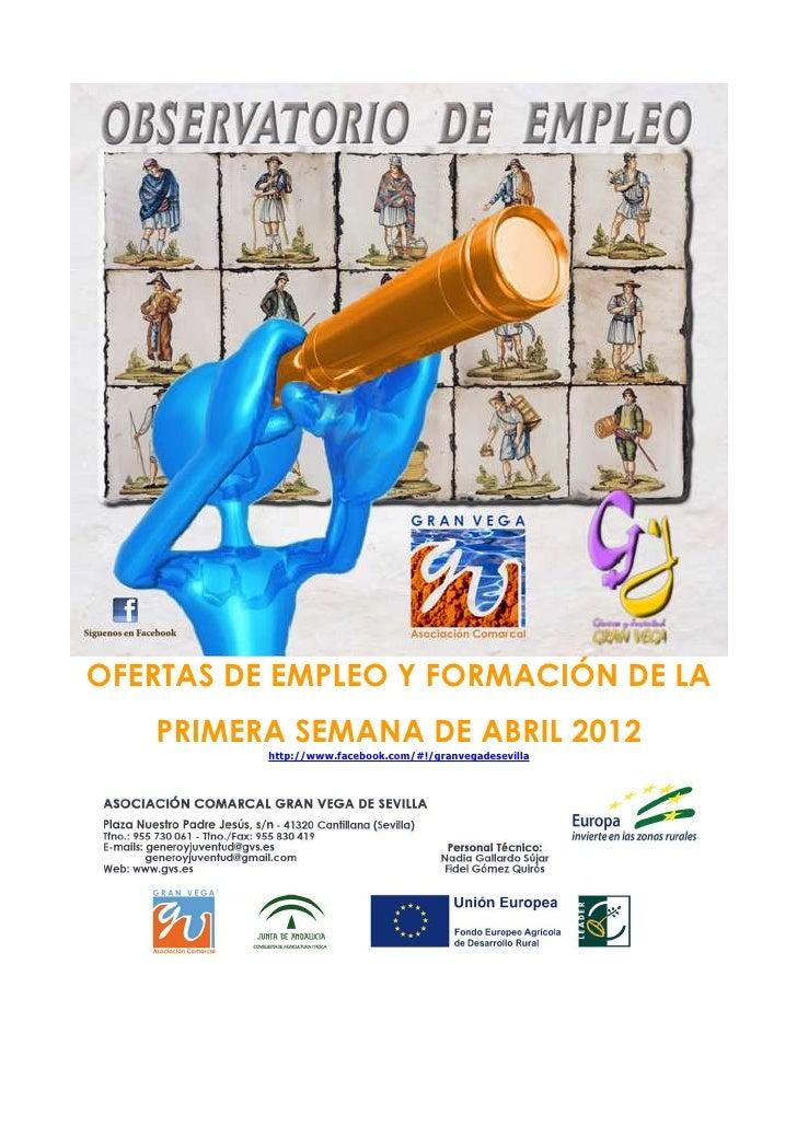 OFERTAS DE EMPLEO Y FORMACIÓN DE LA   PRIMERA SEMANA DE ABRIL 2012          http://www.facebook.com/#!/granvegadesevilla