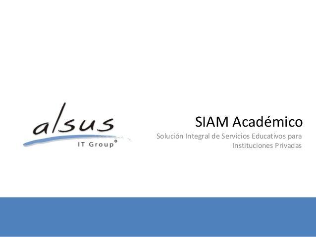 SIAM Académico Solución Integral de Servicios Educativos para                         Instituciones Privadas