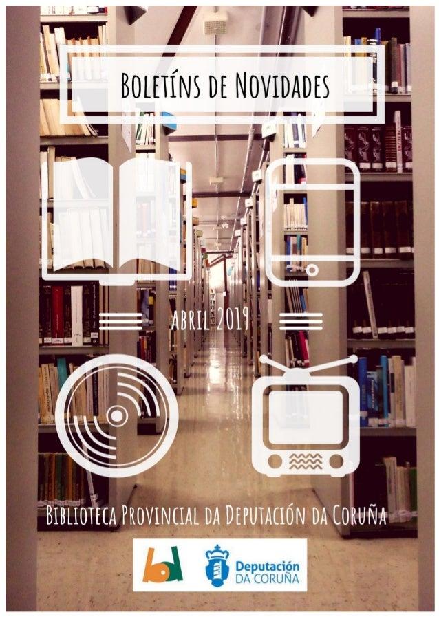 C Boletín de Novidades Abril 2019 1 Esta guía pretende difundir a colección e as últimas incorporacións á Biblioteca na se...
