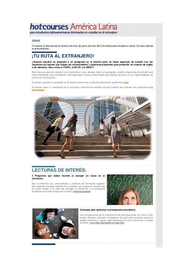 ¡Hola!Te damos la bienvenida al boletín del mes de junio del año 2013 de Hotcourses América Latina. En esta ediciónte pres...