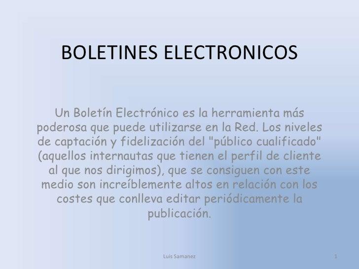 BOLETINES ELECTRONICOS<br />Un Boletín Electrónico es la herramienta más poderosa que puede utilizarse en la Red. Los nive...