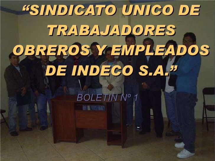 """"""" SINDICATO UNICO DE TRABAJADORES OBREROS Y EMPLEADOS DE INDECO S.A."""" BOLETIN Nº 1"""
