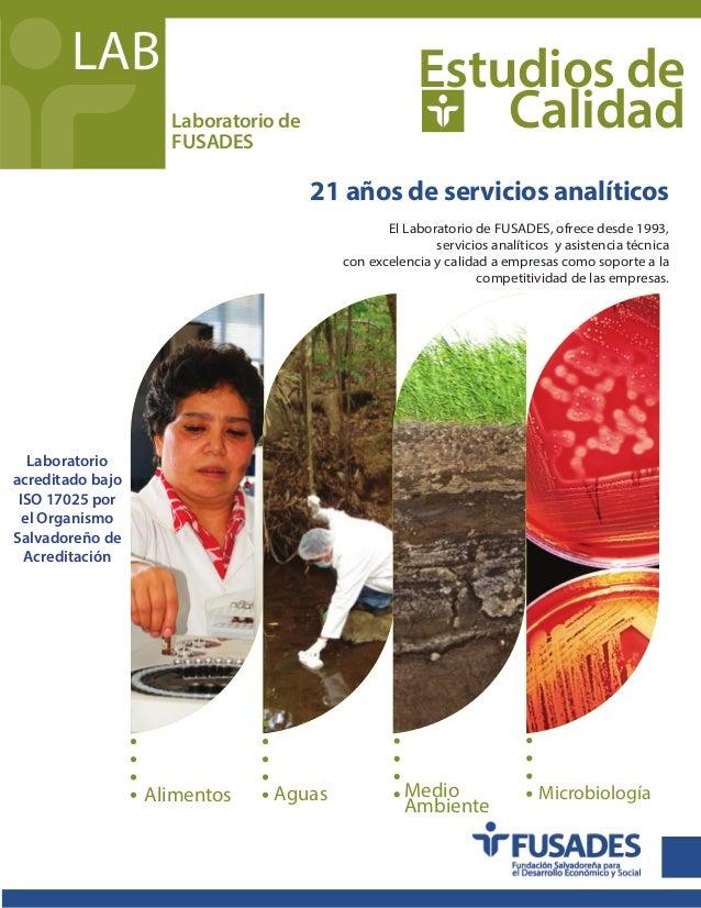 LAB Laboratorio de FUSADES Estudios de Calidad Alimentos Aguas Medio Ambiente Microbiología 21 años de servicios analítico...