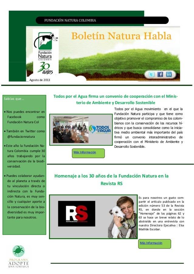 FUNDACIÓN NATURA CÓLÓMBIA Agosto de 2013 Homenaje a los 30 años de la Fundación Natura en la Revista RS Sabías que…  Nos ...