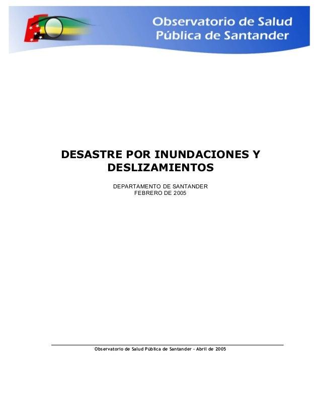 DESASTRE POR INUNDACIONES Y DESLIZAMIENTOS DEPARTAMENTO DE SANTANDER FEBRERO DE 2005 Observatorio de Salud Pública de Sant...